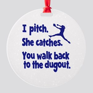 I PITCH, SHE CATCHERS Round Ornament