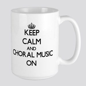 Keep Calm and Choral Music ON Mugs