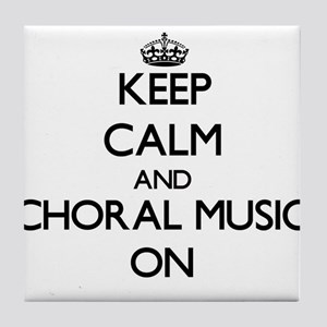 Keep Calm and Choral Music ON Tile Coaster