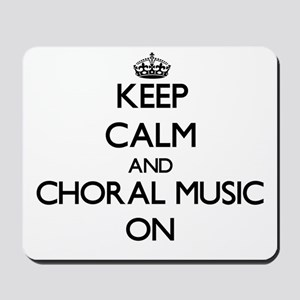Keep Calm and Choral Music ON Mousepad