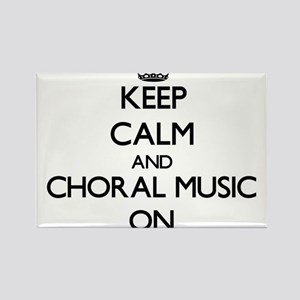 Keep Calm and Choral Music ON Magnets