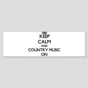 Keep Calm and Country Music ON Bumper Sticker