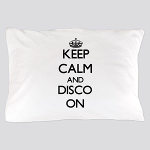 Keep Calm and Disco ON Pillow Case