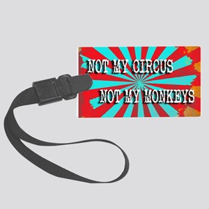 NOT MY CIRCUS NOT MY MONKEYS VIN Large Luggage Tag