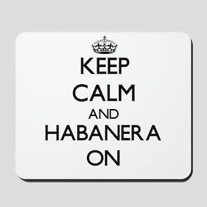 Keep Calm and Habanera ON Mousepad
