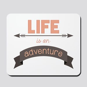 Life Is An Adventure Mousepad
