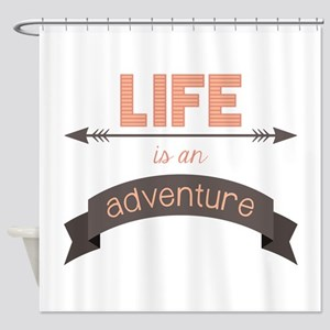 Life Is An Adventure Shower Curtain