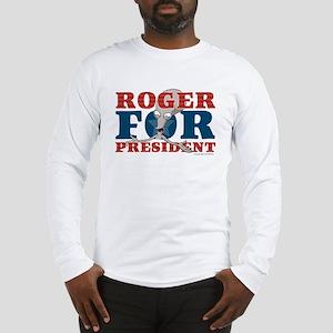 Roger for President Long Sleeve T-Shirt