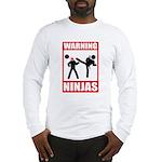 Warning: Ninjas Long Sleeve T-Shirt
