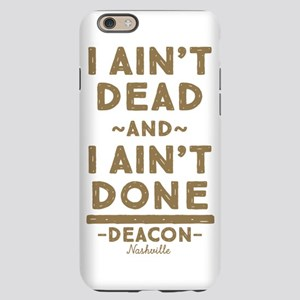 I Ain't Dead And I Ain't Done iPhone 6 Slim Case