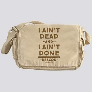 I Ain't Dead And I Ain't Done Messenger Bag