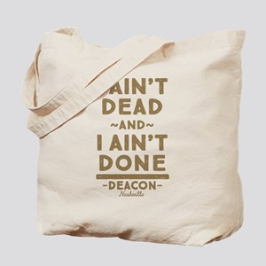 I Ain't Dead And I Ain't Done Tote Bag