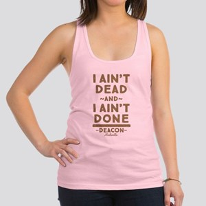 I Ain't Dead And I Ain't Done Racerback Tank Top