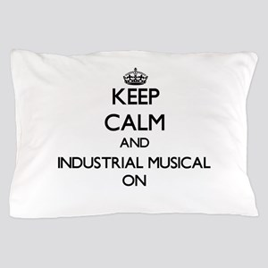 Keep Calm and Industrial Musical ON Pillow Case