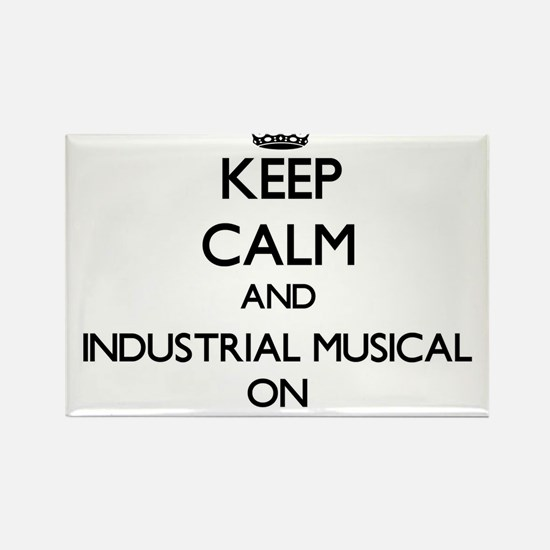 Keep Calm and Industrial Musical ON Magnets