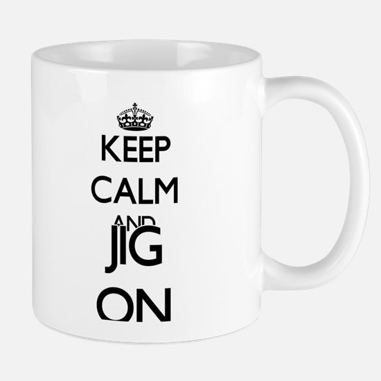 Keep Calm and Jig ON Mugs