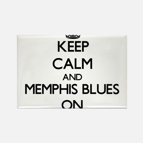 Keep Calm and Memphis Blues ON Magnets