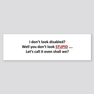 I don't look disabled? Bumper Sticker