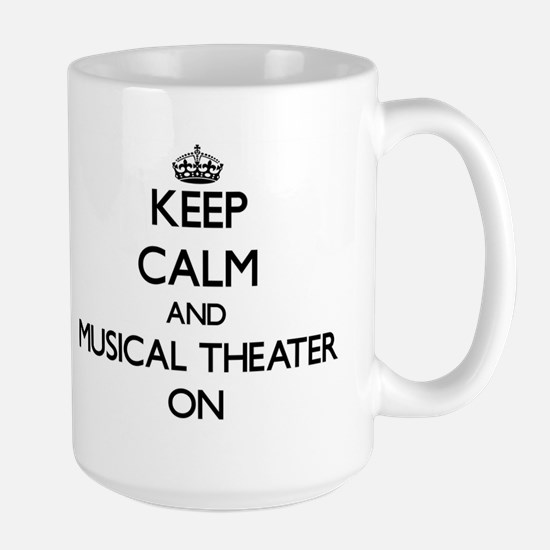 Keep Calm and Musical Theater ON Mugs