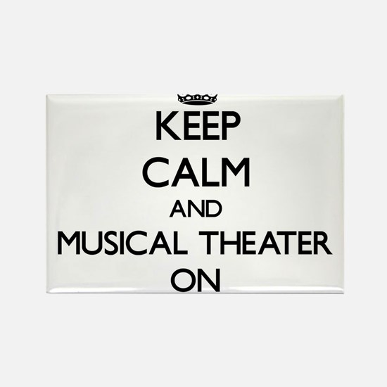 Keep Calm and Musical Theater ON Magnets
