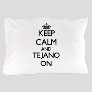 Keep Calm and Tejano ON Pillow Case