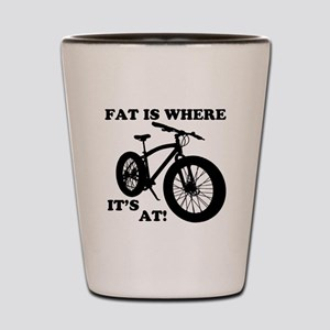 FAT BIKE-FAT IS WHERE IT'S AT! Shot Glass