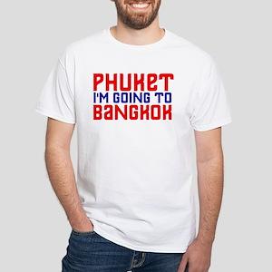 Phuket, I'm going to Bangkok White T-Shirt