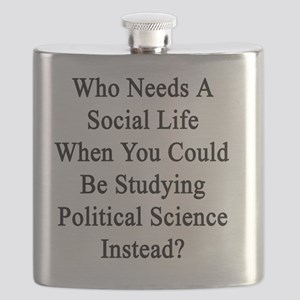Who Needs A Social Life When You Could Be St Flask