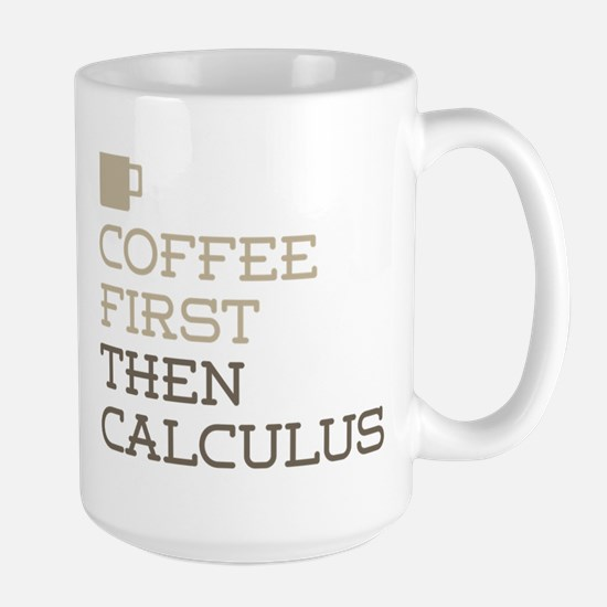 Coffee Then Calculus Mugs