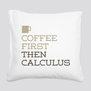 Coffee Then Calculus Square Canvas Pillow