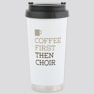 Coffee Then Choir Stainless Steel Travel Mug