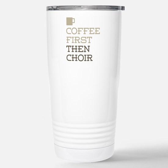 Coffee Then Choir Stainless Steel Travel Mug