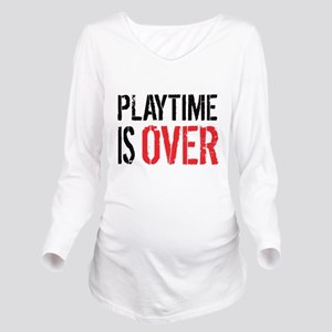 Playtime is Over - R Long Sleeve Maternity T-Shirt