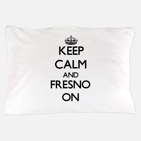 Keep Calm and Fresno ON Pillow Case