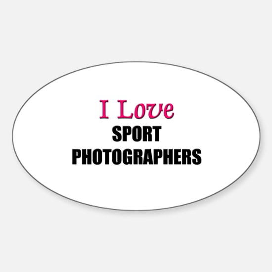 I Love SPORT PHOTOGRAPHERS Oval Decal
