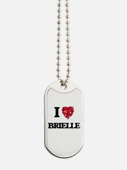 I Love Brielle Dog Tags