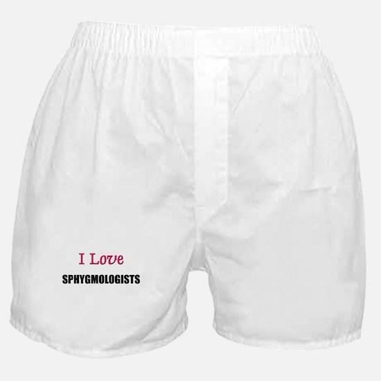 I Love SPHYGMOLOGISTS Boxer Shorts