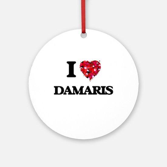 I Love Damaris Ornament (Round)