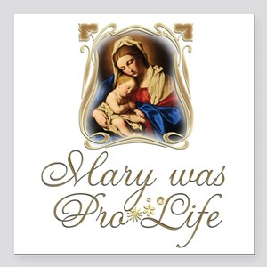 "Mary was Pro-Life (verti Square Car Magnet 3"" x 3"""