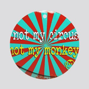 Not My Circus Not My Monkeys Shre Ornament (Round)