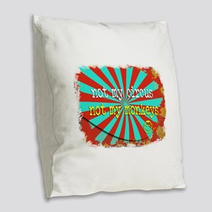 Not My Circus Not My Monkeys S Burlap Throw Pillow