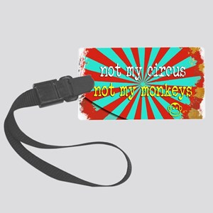Not My Circus Not My Monkeys Shr Large Luggage Tag