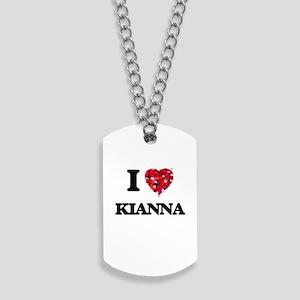 I Love Kianna Dog Tags