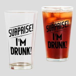 Surprise I'm DRUNK Drinking Glass