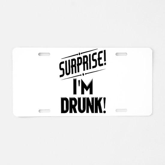 Surprise I'm DRUNK Aluminum License Plate