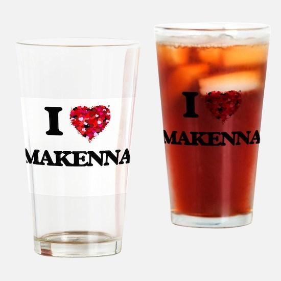 I Love Makenna Drinking Glass