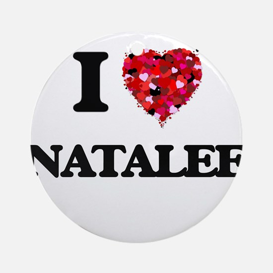 I Love Natalee Ornament (Round)