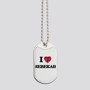 I Love Rebekah Dog Tags