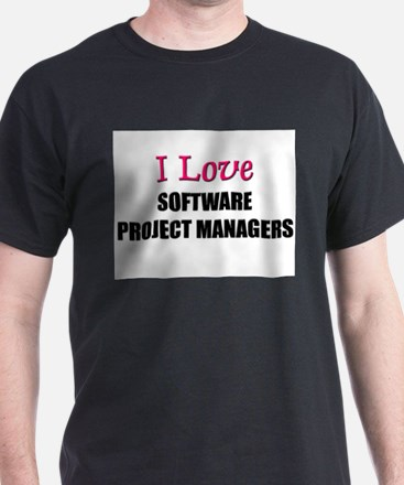 I Love SOFTWARE PROJECT MANAGERS T-Shirt