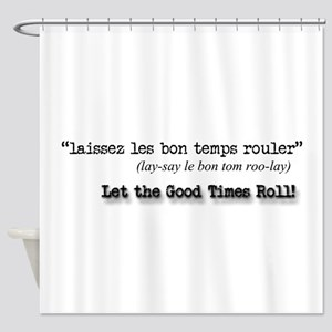 Let the Good Times Roll! Shower Curtain
